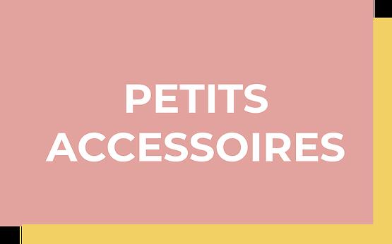 PETITS ACCESSOIRES
