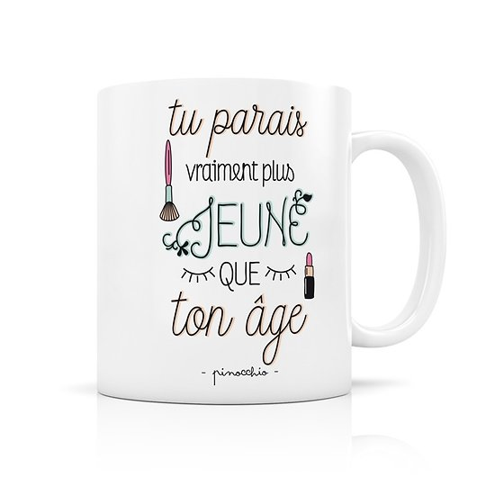 Mug porcelaine Tu parais plus jeune que ton age