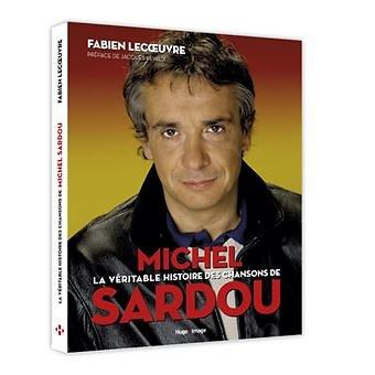 LA VERITABLE HISTOIRE DES CHANSONS DE MICHEL SARDOU