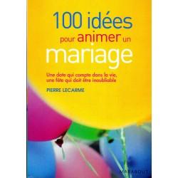 100 IDÉES POUR ANIMER UN MARIAGE