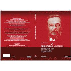 CHRISTAPOR MIKAËLIAN et le sultan turc. Le grand défi