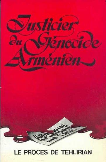 Justicier du génocide arménien.Le Procès Tehlirian