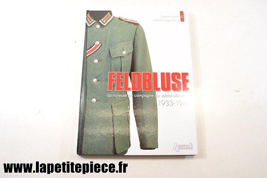 Feldbluse la vareuse de campagne du soldat allemand 1933-1945 Laurent Huart & Jean-philippe Borg