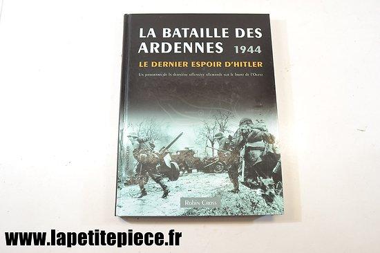 La bataille des Ardennes 1944 Le dernier espoir d'Hitler. Par Robin Cross