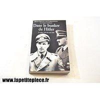 Dans le bunker de Hitler 23 juillet 1944 - 29 avril 1945. Bernd Freytag Von Loringhoven