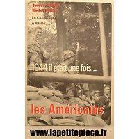 1944 il était une fois ... Les Américains - Jacques Pernet, Michel Hubert. En Champagne à Reims