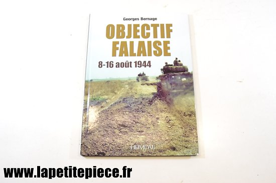 Objectif Falaise 8-16 aout 1944 par Georges Bernage