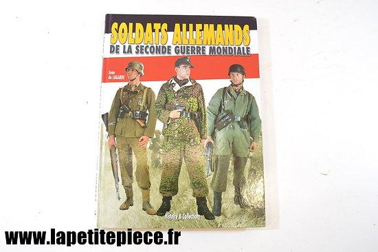 Soldats Allemands de la seconde Guerre Mondiale, par Jean De Lagarde, Histoire & Collections