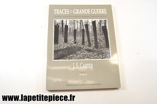 Traces de la Grande Guerre, vestiges oubliés en Champagne-Ardennes, Lorraine et Alsace, J.S. CARTIER