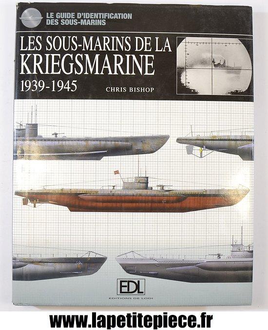 Les Sous-Marins de la Kriegsmarine 1939 - 1945 par Chris Bishop