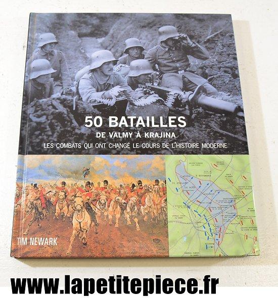 livre - 50 batailles de Valmy a Krajina, les combats qui ont changé le cours de l'histoire moderne. Tin Newark