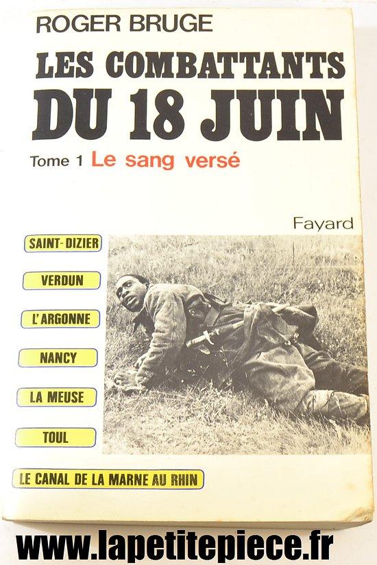 Les combattants du 18 juin - TOME 1 le sang versé, par Roger Bruge
