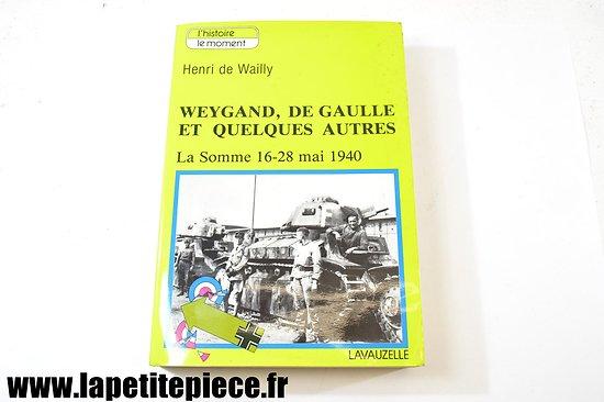 Weygand, De Gaulle et quelques autres. La Somme 16-28 mai 1940. Henri de Wailly