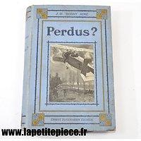 PERDUS ? Aventures de trois aviateurs Français en Allemagne, par J-H. Rosny Aine 1924