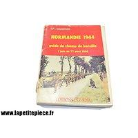 Normandie 1944, guide du champ de bataille 7 juin au 22 aout 1944, par J.P. Benamou
