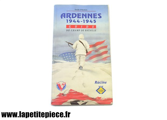 Ardennes 1944 - 1945 guide du champ de bataille. Emile Engels 1994