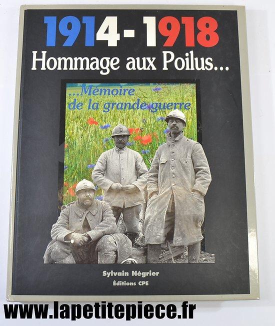 Livre 1914-1918 Hommage aux Poilus mémoire de la Grande Guerre. Sylvain Négrier CPE
