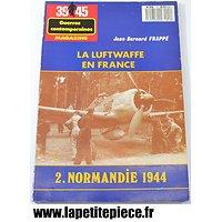 La Luftwaffe en France 2. Normandie 1944 - Jean-Bernard Frappé. Edit. Heimdal 1989