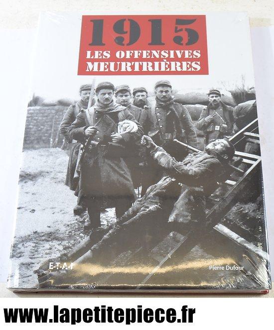 1915 Les offensives meurtrières. Pierre Dufour.