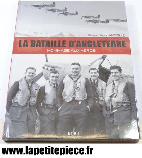 Livre - La bataille d'Angleterre, hommage aux héros. Pierre-Alain ANTOINE