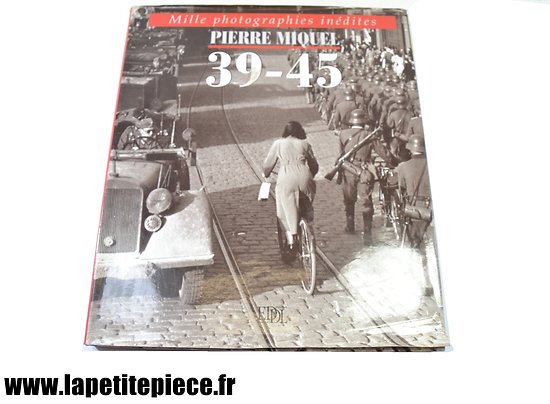 Livre 39-45 par Pierre Miquel, Mille photographies inédites. EDDL 1996