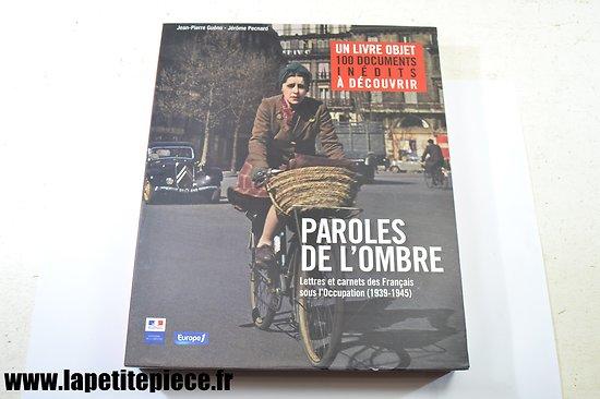Paroles de l'Ombre, lettres et carnets des Français sous l'occupation (1939-1945) avec fac-similés