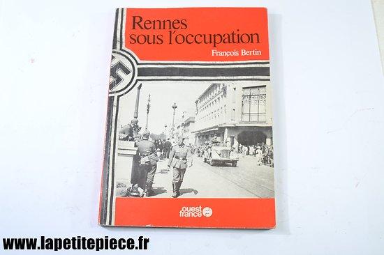 Rennes sous l'occupation, François Bertin. Editions Ouest France 1979