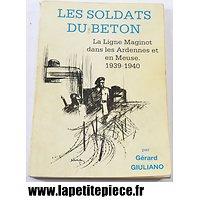 Les Soldats du béton, la ligne Maginot dans les Ardennes et en Meuse 1939 - 1940, Gérard Giuliano