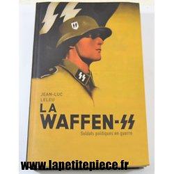 Livre - LA WAFFEN SS Soldats politiques en Guerre par Jean-Luc Leleu. Edition 2007