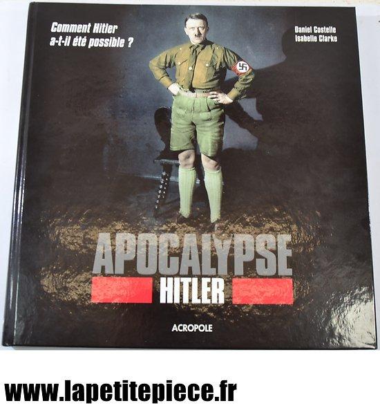 Livre - Apocalypse comment Hitler a-t-il été possible. Par Daniel Costelle et Isabelle Clarke. Editions Acropole 2011