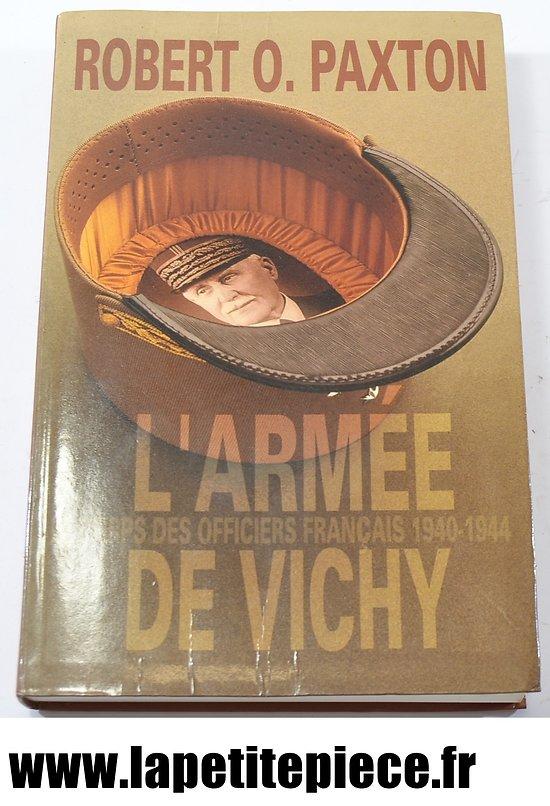 Livre - L'armée de Vichy, le corps des officiers Français 1940 1944. Par Robert O. Paxton