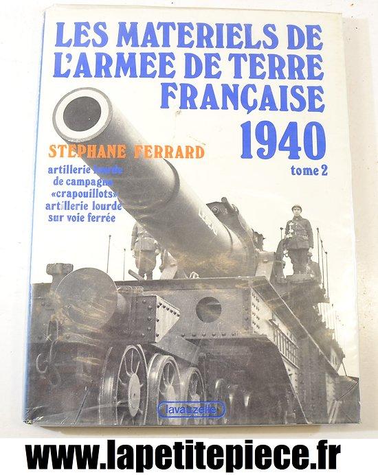 Les matériels de l'armée de terre francaise 1940 tome 2 Stephane Ferrard edition Lavauzette