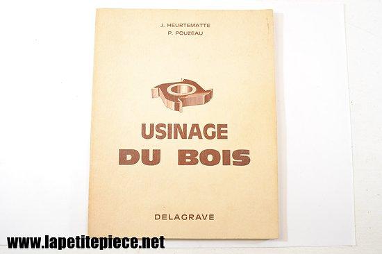 Usinage du bois, par J. Heurtematte et P. Pouzeau, edt. Delagrave 1961