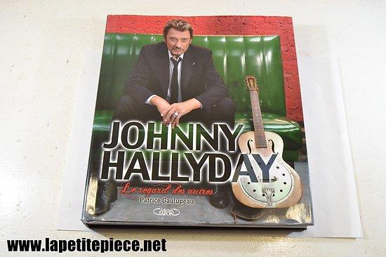 Johnny Hallyday - livre - Le regard des autres - Patrice Gaulupeau - édition 2013