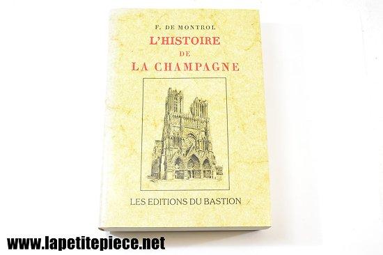 L'histoire de la Champagne, F. De Montrol, éditions Du Bastion