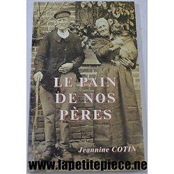 Livre - Jeannine Cotin - Le pain de nos Pères (Aisne / Picardie)