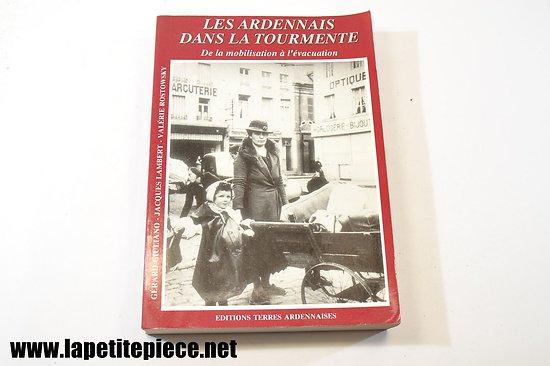 Les Ardennais dans la tourmente, de la mobilisation à l'évacuation, editions Terres Ardennaises