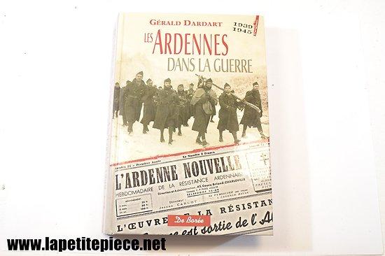 Les Ardennes dans la Guerre, par Gérald Dardart