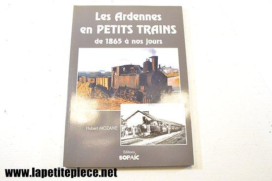 Les Ardennes en petits trains de 1865 à nos jours. Hubert Mozaive