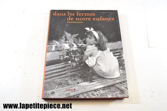 Dans les fermes de notre enfance, par Edouard Lynch, editions Chene