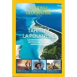 NATIONAL GEOGRAPHIC N°211 AVRIL 2017  SPECIAL TAHITI & POLYNESIE/ IRAK SOUS DAECH/ EVOLUTION HOMME/ DEGEL EN ALASKA