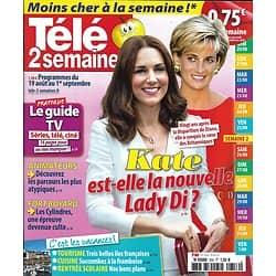 TELE 2 SEMAINES n°356 19/08/2017  Kate Middleton, héritière de Diana?/ Fort Boyard/ Neymar/ Harington