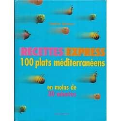 """""""Recettes express 100 plats méditerranéens en moins de 30 minutes"""" Nadine Abensur"""