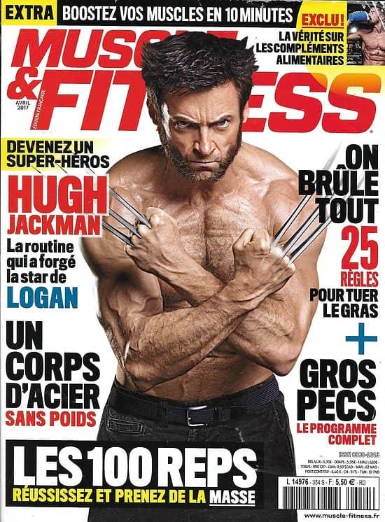 MUSCLE&FITNESS n°354 avril 2017  Hugh Jackman/ Un corps d'acier sans poids/ On brûle tout/ Gros pecs