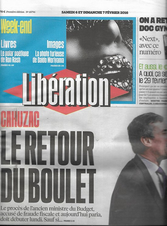 LIBERATION n°10796 06/02/2016  Cahuzac le retour/ Alep encerclée/ Justice indigente/ Eleveurs/ Moriyama/ Ron Rash/ Le Squer