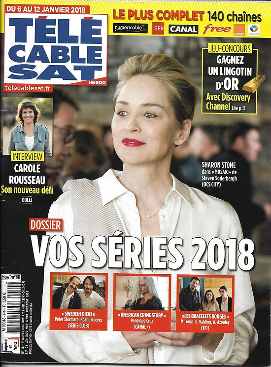 TELECABLE SAT HEBDO n°1444 06/01/2018  Sharon Stone/ Séries 2018/ C.Rousseau/ Damon/ Gillain&Bouajila/ Lignac