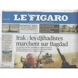 LE FIGARO n°21726 13/06/2014  Djihadistes sur Bagdad/ Bulles financières/ Armada de Napoléon/ Mondial 2014/ Indiens d'Amérique