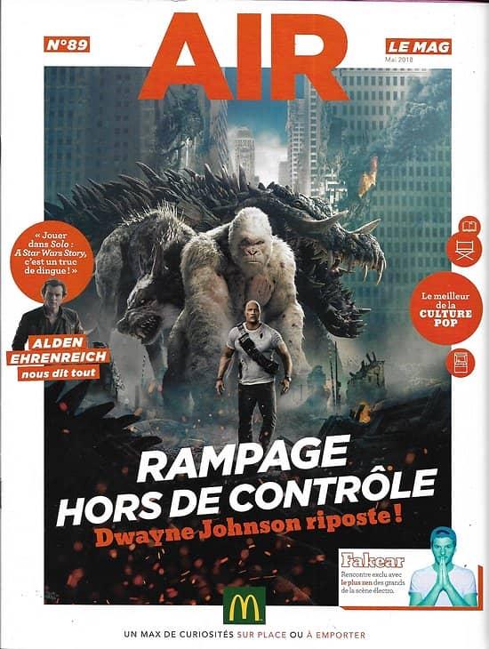 "AIR LE MAG n°89 mai 2018  Dwayne Johnson ""Rampage""/ Alden Ehrenreich/ Fakear/ Game of Thrones/ Casa de papel/ Catch/ Rennes"
