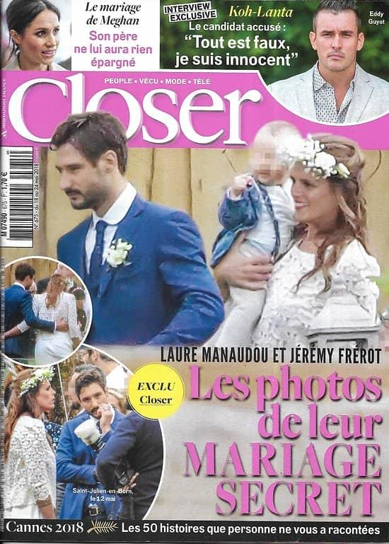 CLOSER n°675 18/05/2018  Laure Manaudou & Jéremy Frérot/ Cannes 2018/ Mariage de Meghan/ Affaire Koh-Lanta