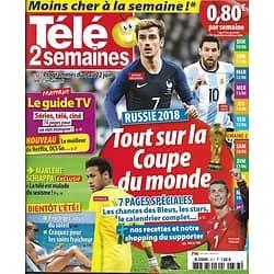 TELE 2 SEMAINES n°377 09/06/2018  Tout sur la Coupe du Monde/ Schiappa/ Koh-Lanta/ Weatherly/ France 98